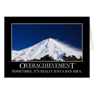 Overachievement is really a bad idea card