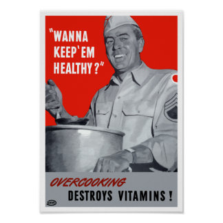 Overcooking Destroys Vitamins -- WWII Poster