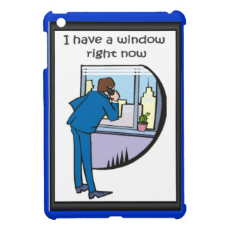 Overheard in the Office I have a window right now Cover For The iPad Mini