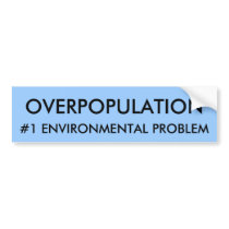 OVERPOPULATION, #1 ENVIRONMENTAL PROBLEM BUMPER STICKER