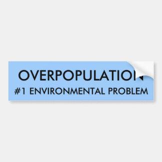 OVERPOPULATION, #1 ENVIRONMENTAL PROBLEM CAR BUMPER STICKER