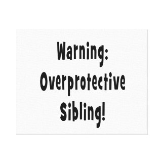 overporotective sibling black text canvas print