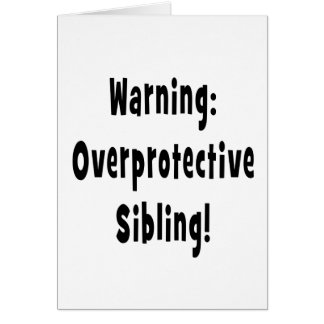 overporotective sibling black text card