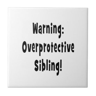 overporotective sibling black text tile