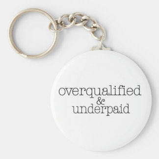 Overqualified And Underpaid Keychain