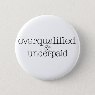 Overqualified And Underpaid Pinback Button