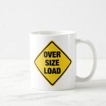 Oversize Load Coffee Mug