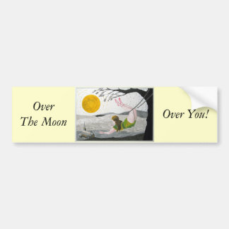 OverThe Moon, Over You! Bumper Sticker