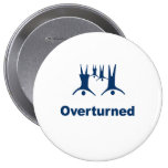 OVERTURNED - PINBACK BUTTONS