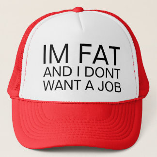 overweight and underemployed trucker hat