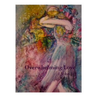 """""""Overwhelming Love"""" Poster"""