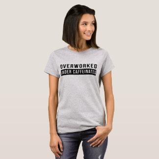 Overworked under caffeinated T-Shirt