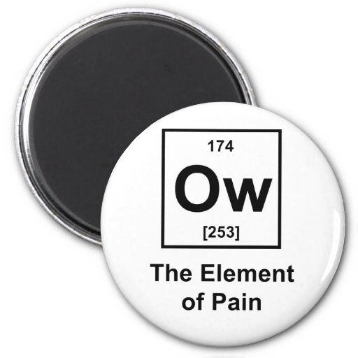 Ow, The Element of Pain 2 Inch Round Magnet