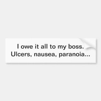 Owe it to my boss - bumper sticker