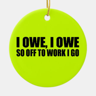 OWE OFF TOO WORK IGO FUNNY COMMENTS SAYINGS HUMOR Double-Sided CERAMIC ROUND CHRISTMAS ORNAMENT
