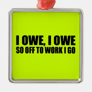 OWE OFF TOO WORK IGO FUNNY COMMENTS SAYINGS HUMOR SQUARE METAL CHRISTMAS ORNAMENT