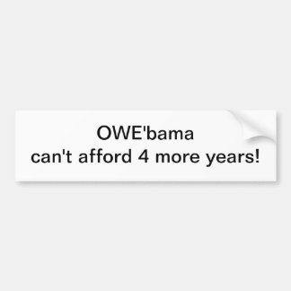 Owe'Bama can't afford 4 more years Bumper Sticker