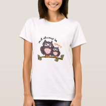 Owl Always Be Yours T-Shirt