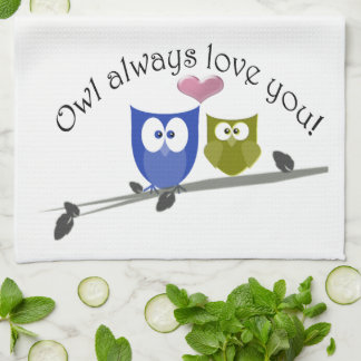 Owl always love you, cute Owls Art Kitchen Towels