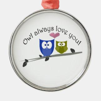 Owl always love you, cute Owls Art Metal Ornament