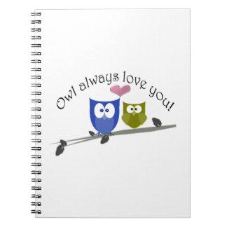 Owl always love you, cute Owls Art Notebook