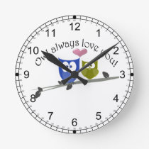 Owl always love you, cute Owls Art Round Clock