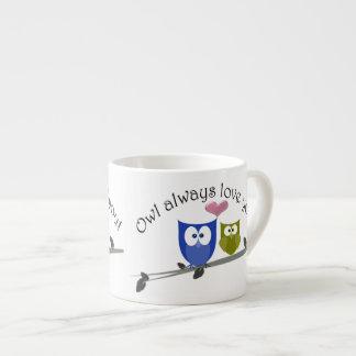 Owl always love you, cute Owls Espresso Mug 6 Oz Ceramic Espresso Cup