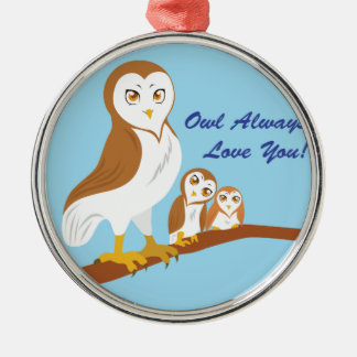 Owl Always Love You! Metal Ornament