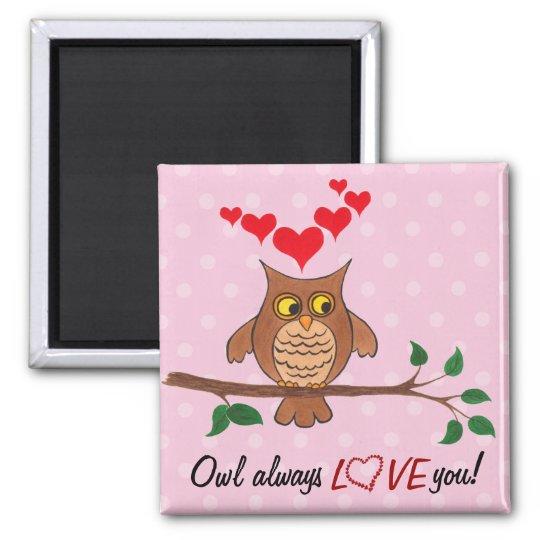 Owl Always Love You - Owl Magnet