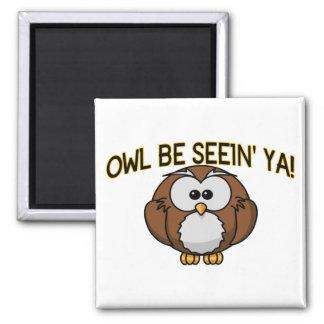 Owl Be Seein' Ya Refrigerator Magnet