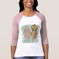Owl Be There 4 You! T-Shirt