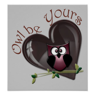 Owl be Yours, Cute Owl and Heart Poster