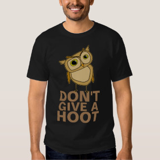 Owl Don't Give a Hoot T-Shirt