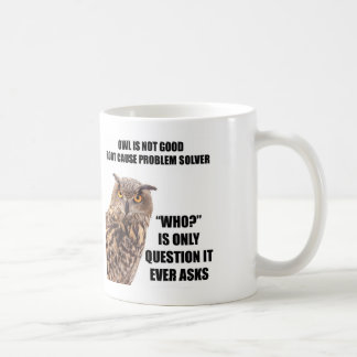 Owl is Bad Root Cause Problem Solver Coffee Mug
