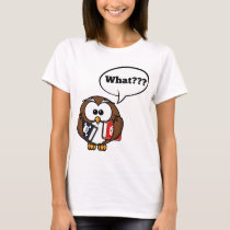 Owl Says What??? T-Shirt