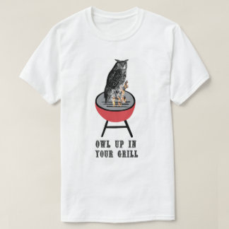 OWL UP IN YOUR GRILL T-Shirt
