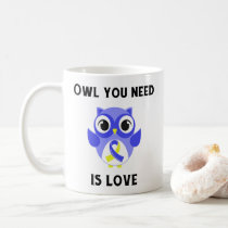 Owl You Need is Love, Down Syndrome Awareness Coffee Mug