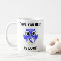 Owl You Need is Love, Down Syndrome Awareness Coffee Mug