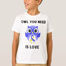 Owl You Need is Love, Down Syndrome Awareness T-Shirt