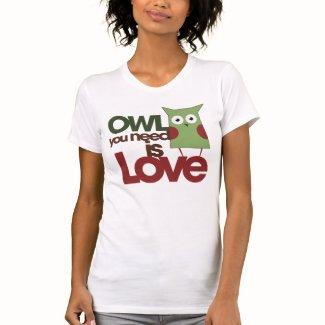 Owl you need is love tshirt