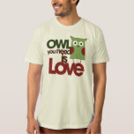 Owl you need is love tshirts