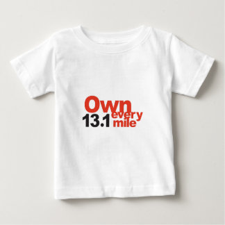 Own every 13.1 miles of the 1/2 marathon! baby T-Shirt