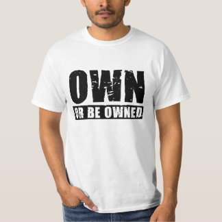 Own or Be Owned (black-distressed) Value T-Shirt