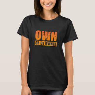 Own or Be Owned (orange-distressed) Ladies T-Shirt