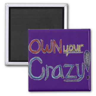 Own Your Crazy magnet