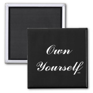 Own Yourself White on Black Square Magnet