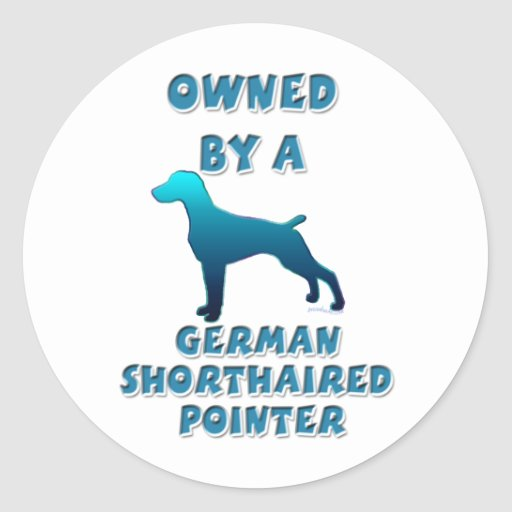 Owned by a German Shorthaired Pointer Round Sticker