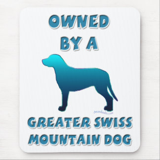 Owned by a Greater Swiss Mountain Dog Mouse Pad