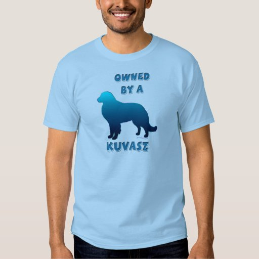 Owned by a Kuvasz Tee Shirt