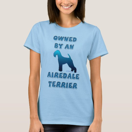 Owned by an Airedale Terrier T-Shirt